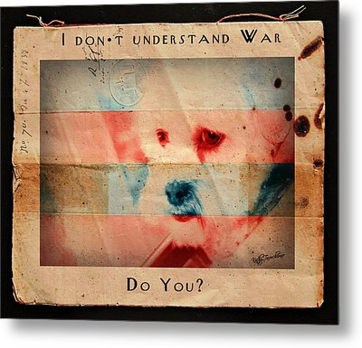Metal Print featuring the digital art I Don't Understand War by Kathy Tarochione