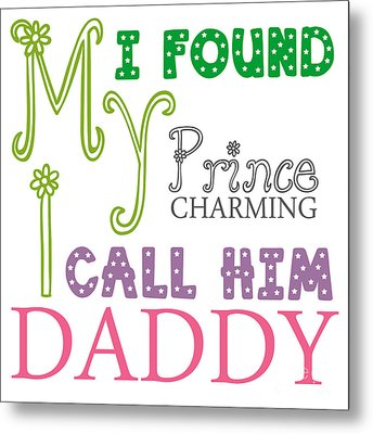 I Found My Prince Daddy Text Design Metal Print