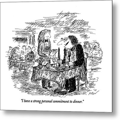 I Have A Strong Personal Commitment To Dinner Metal Print by Edward Koren