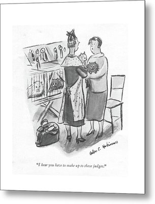 I Hear You Have To Make Up To These Judges Metal Print by Helen E. Hokinson