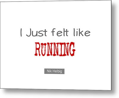 I Just Felt Like Running Quote Metal Print by Nik Helbig