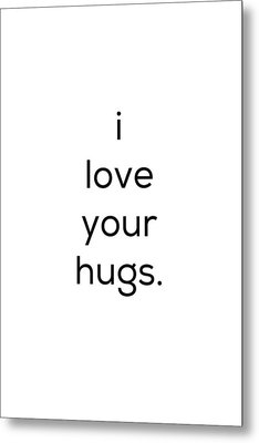 I Love Your Hugs Metal Print by Kim Fearheiley