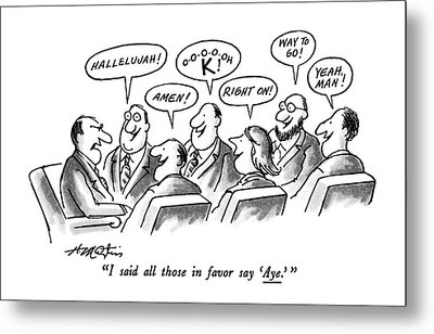 I Said All Those In Favor Say 'aye.' Metal Print by Henry Martin