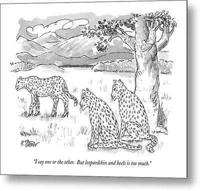 I Say One Or The Other.  But Leopardskin Metal Print by Peter Steiner