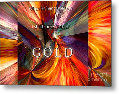 I Shall Come Forth As Gold Metal Print