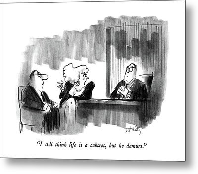 I Still Think Life Is A Cabaret Metal Print by Donald Reilly