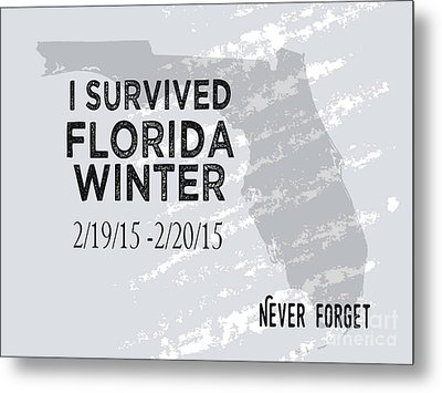 I Survived Florida Winter 2015 Metal Print by Liesl Marelli