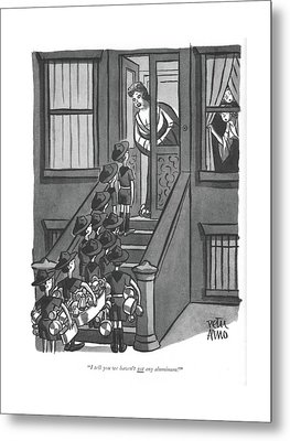 I Tell You We Haven't Got Any Aluminum! Metal Print by Peter Arno