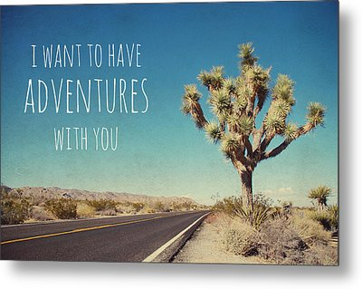 I Want To Have Adventures With You Metal Print