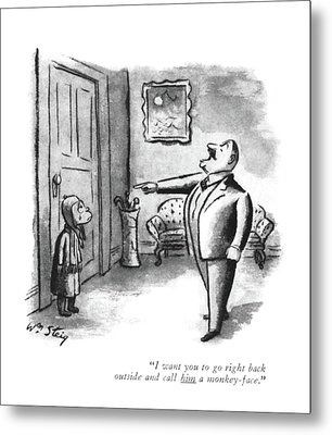 I Want You To Go Right Back Outside And Call Metal Print by William Steig