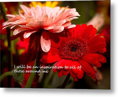 I Will Be An Inspiration Metal Print