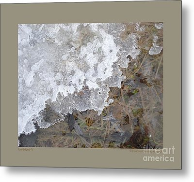 Ice Edges-iv Metal Print by Patricia Overmoyer