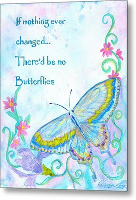 If Nothing Ever Changed Metal Print by Denise Hoag