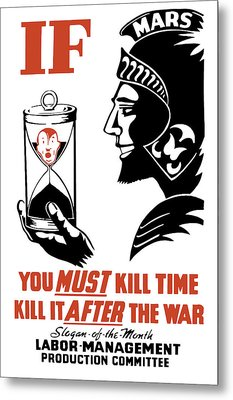If You Must Kill Time - Kill It After The War Metal Print by War Is Hell Store