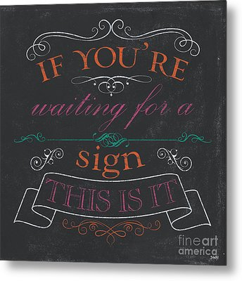 If You're Waiting For A Sign Metal Print by Debbie DeWitt