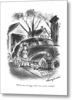 I'll Bet You Wish Your Mother Was A Grease Monkey Metal Print by Whitney Darrow, Jr.