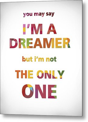 I'm A Dreamer But I'm Not The Only One Metal Print