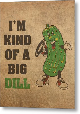 Im Kind Of A Big Dill Nerd Humor Art Metal Print by Design Turnpike
