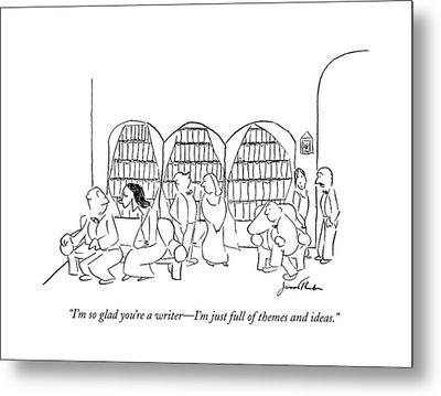 I'm So Glad You're A Writer - I'm Just Full Metal Print by James Thurber