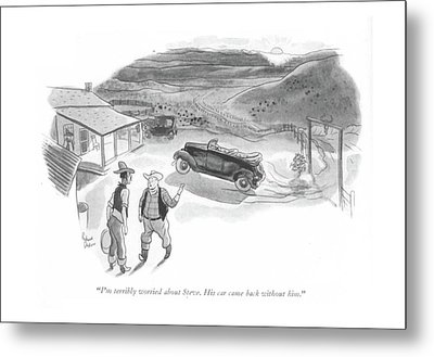 I'm Terribly Worried About Steve. His Car Came Metal Print by Richard Decker