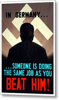 In Germany Someone Is Doing The Same Job As You Metal Print by War Is Hell Store