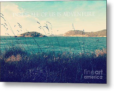 Metal Print featuring the photograph Inside All Of Us Is Adventure by Sylvia Cook