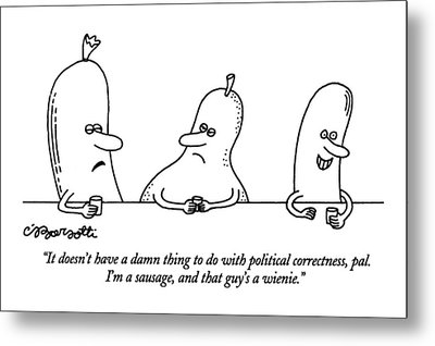 It Doesn't Have A Damn Thing To Do With Political Metal Print by Charles Barsotti