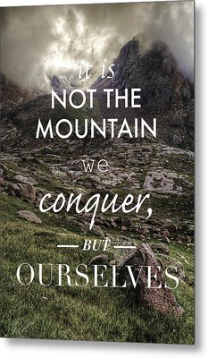 It Is Not The Mountain We Conquer But Ourselves Metal Print