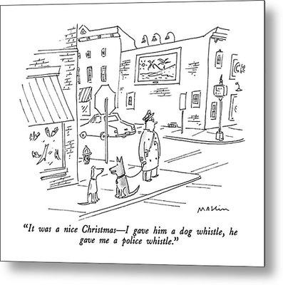 It Was A Nice Christmas - I Gave Him A Dog Metal Print by Michael Maslin