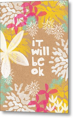 It Will Be Ok- Floral Design Metal Print by Linda Woods
