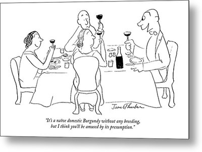 It's A Na�ve Domestic Burgundy Without Any Metal Print by James Thurber