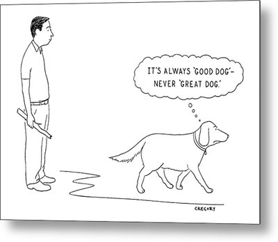 'it's Always 'good Dog' - Never 'great Dog.' Metal Print
