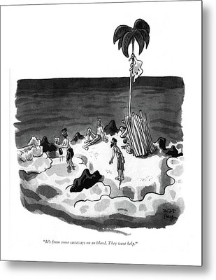 It's From Some Castaways On An Island. They Want Metal Print by Robert J. Day