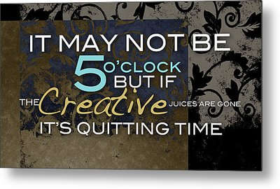 Its Quitting Time Metal Print