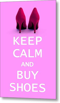 Keep Calm And Buy Shoes Metal Print by Natalie Kinnear