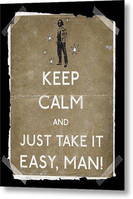 Keep Calm And Just Take It Easy Man 14 Metal Print