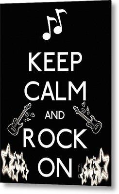 Keep Calm And Rock On Metal Print by Daryl Macintyre