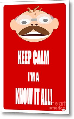 Keep Calm I M A Know It All Metal Print