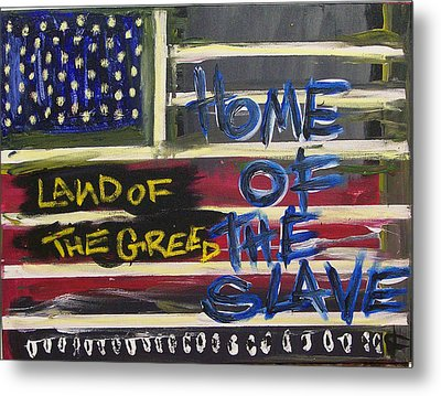 Land Of The Greed Home Of The Slave Metal Print