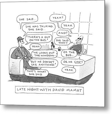 Late Night With David Mamet Metal Print by Mick Stevens