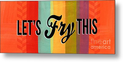Let's Fry This Metal Print by Linda Woods