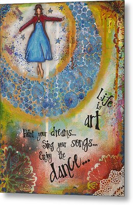 Life Is Art. Paint Your Dreams. Sing Your Songs. Enjoy The Dance. - Colorful Collage Painting Metal Print