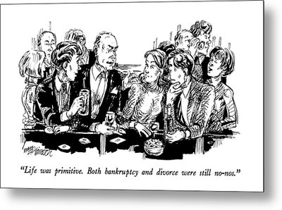 Life Was Primitive.  Both Bankruptcy And Divorce Metal Print by William Hamilton