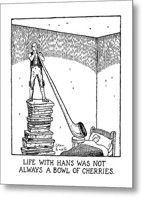 Life With Hans Was Not Always A Bowl Of Cherries Metal Print