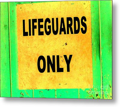 Lifeguards Only Metal Print by Ed Weidman