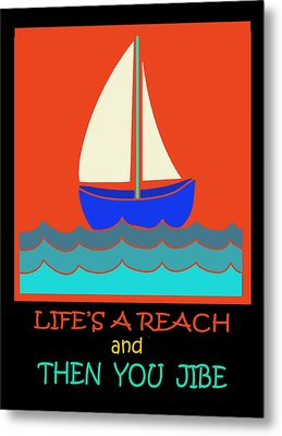 Metal Print featuring the digital art Life's A Reach And Then You Jibe by Vagabond Folk Art - Virginia Vivier