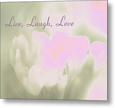 Live Laugh Love  Metal Print by Penny Hunt
