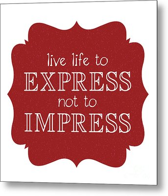 Live Life To Express Not Impress Metal Print