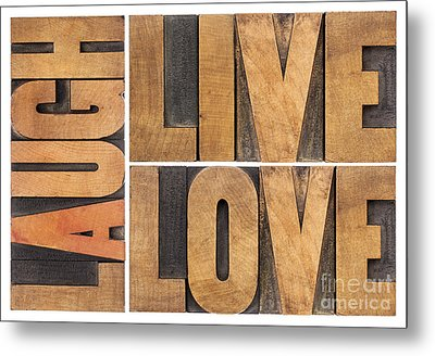 Metal Print featuring the photograph Live Love And Laugh In Wood Type by Marek Uliasz