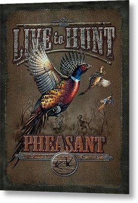 Live To Hunt Pheasants Metal Print by JQ Licensing